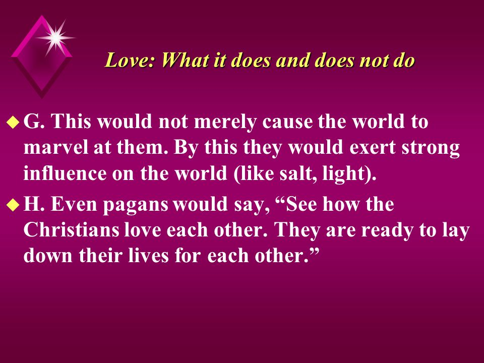 Love: What it does and does not do u G. This would not merely cause the world to marvel at them.