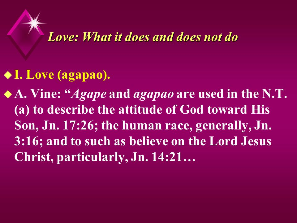 Love: What it does and does not do u I. Love (agapao).