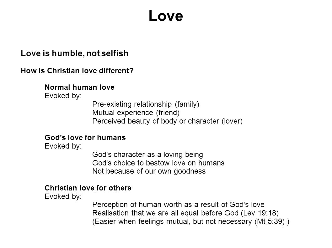 Love Love is humble, not selfish How is Christian love different.