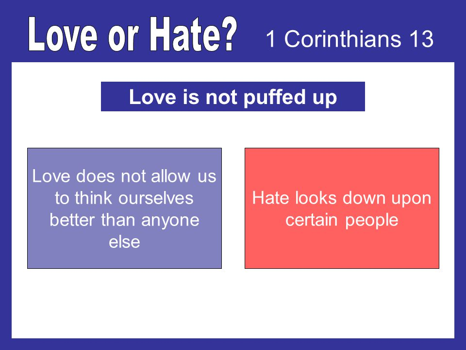 1 Corinthians 13 Love is not puffed up Love does not allow us to think ourselves better than anyone else Hate looks down upon certain people