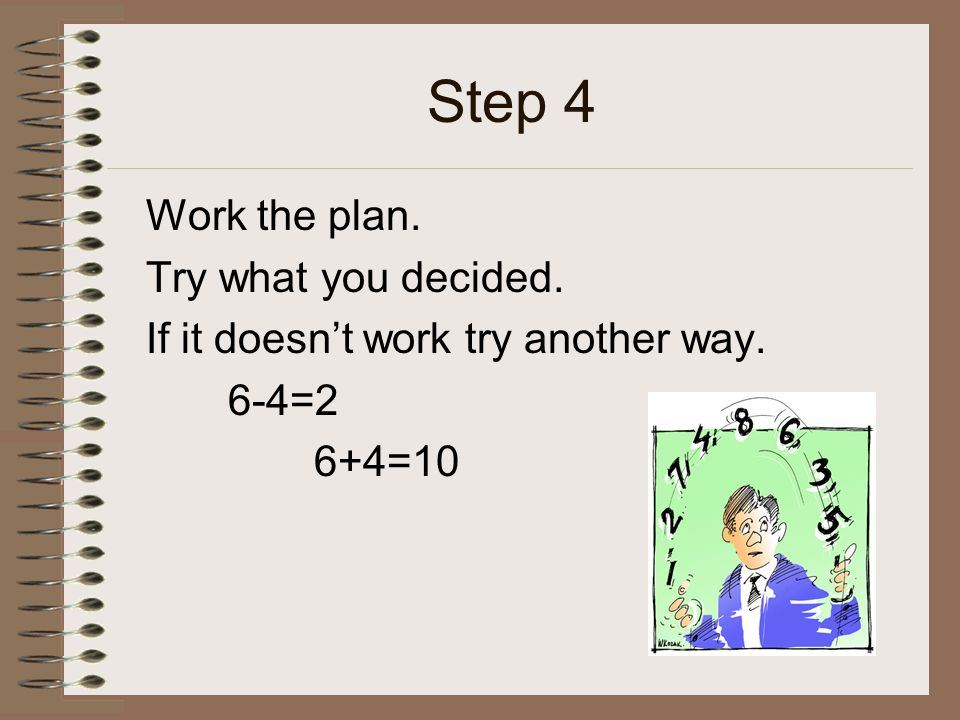 Step 5 Test that the solution is reasonable.Make sure the answer makes sense.
