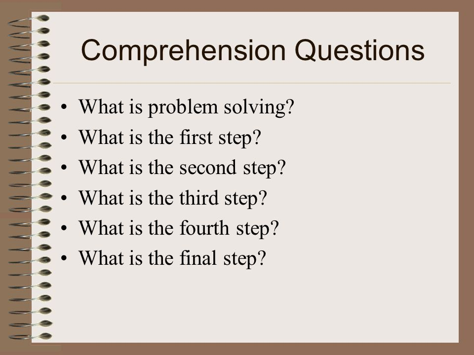 Comprehension Questions What is problem solving. What is the first step.