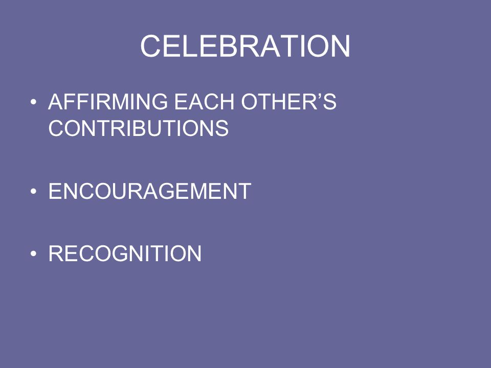 CELEBRATION AFFIRMING EACH OTHERS CONTRIBUTIONS ENCOURAGEMENT RECOGNITION