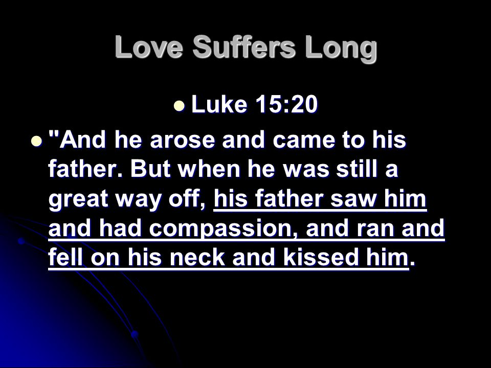 Love Suffers Long Luke 15:20 Luke 15:20 And he arose and came to his father.