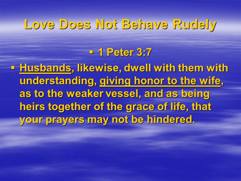 Love Does Not Behave Rudely Colossians 3:19 Husbands, love your wives and do not be bitter toward them.