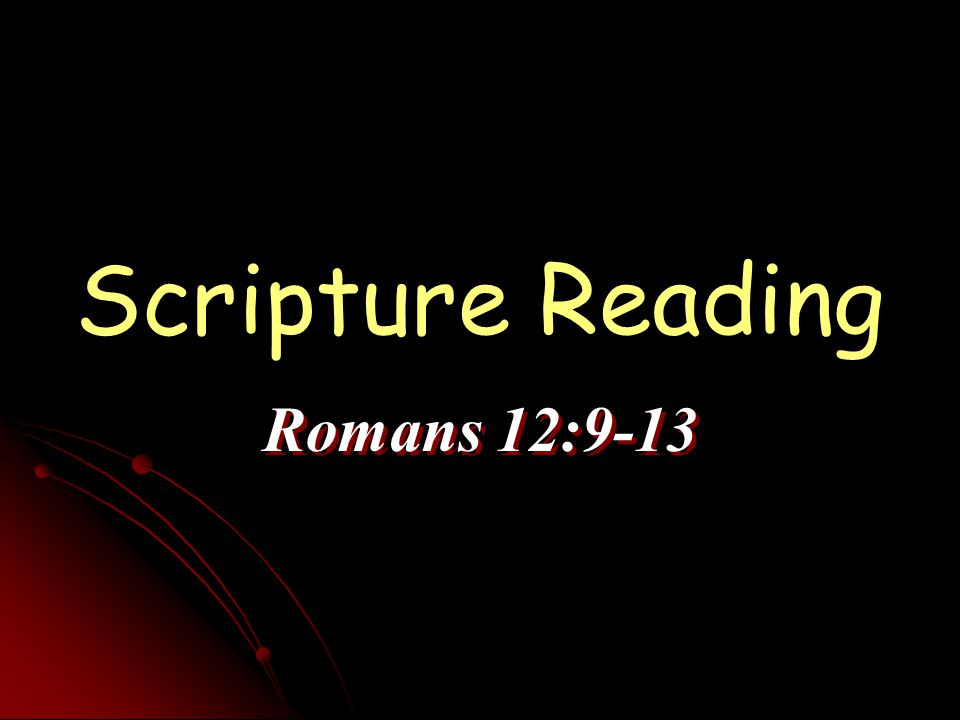 Scripture Reading Romans 12:9-13
