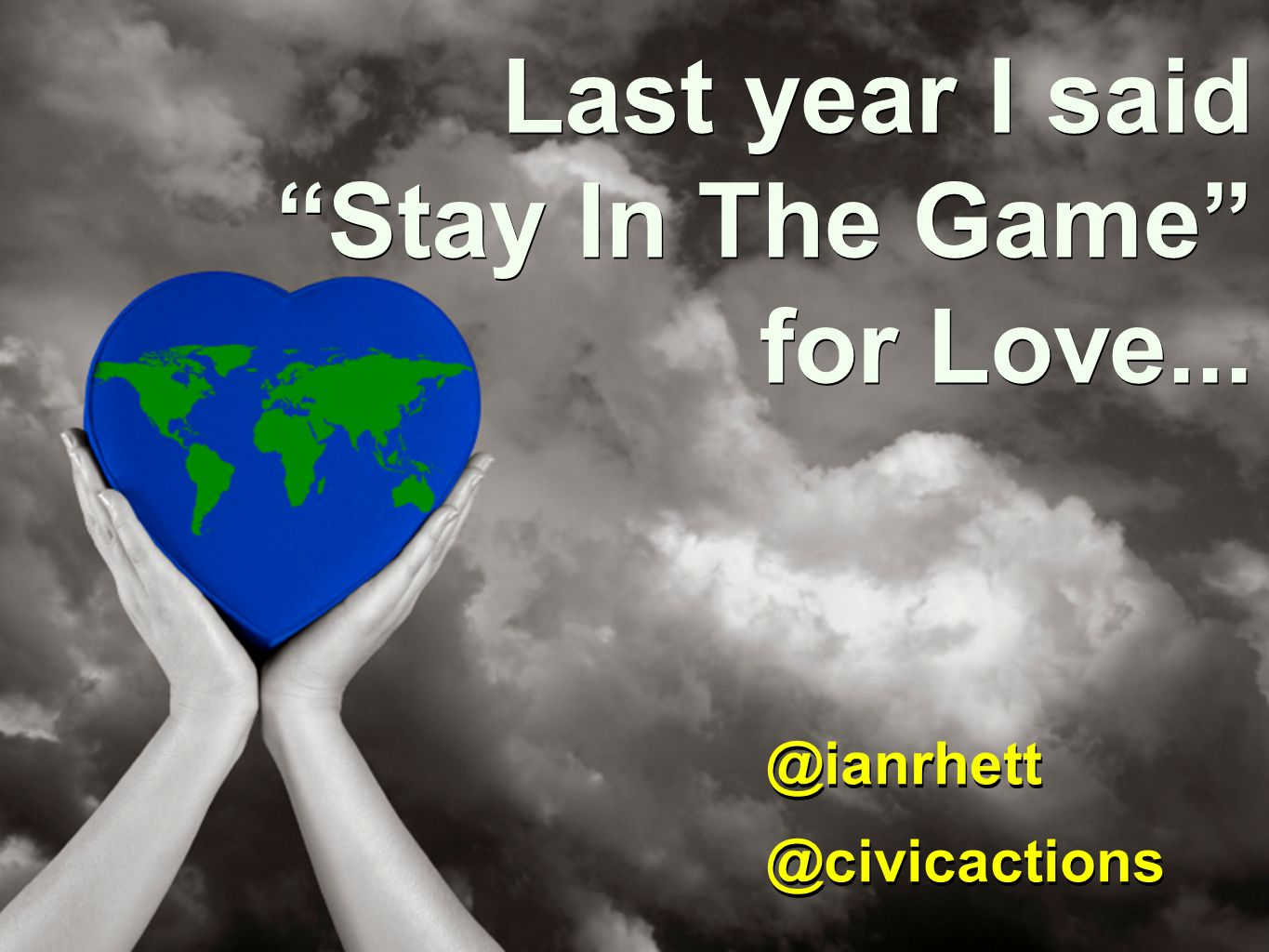 Last year I said Stay In The Game for Love...
