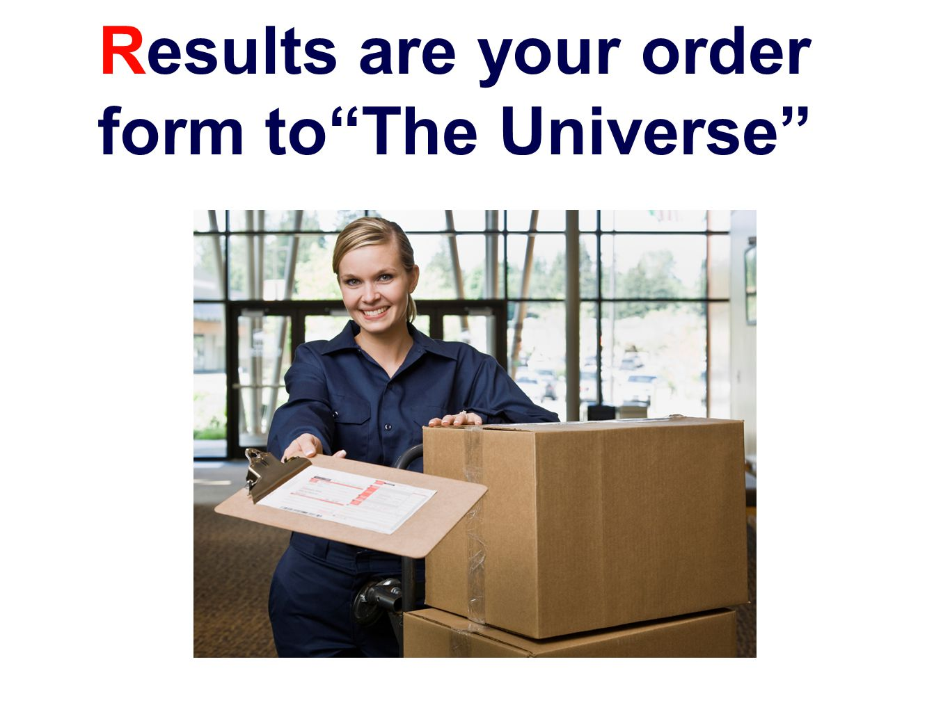 Results are your order form toThe Universe