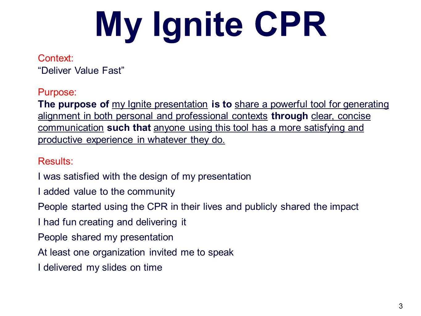 My Ignite CPR Context: Deliver Value Fast Purpose: The purpose of my Ignite presentation is to share a powerful tool for generating alignment in both