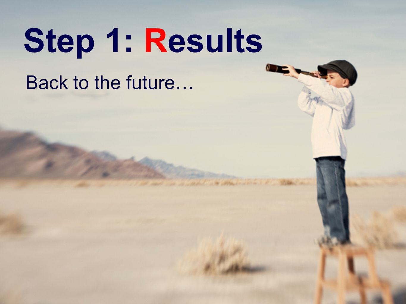 Step 1: Results Back to the future…