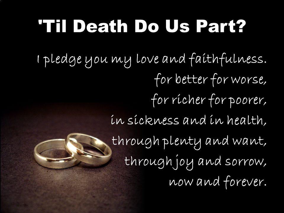 Til Death Do Us Part.I pledge you my love and faithfulness.