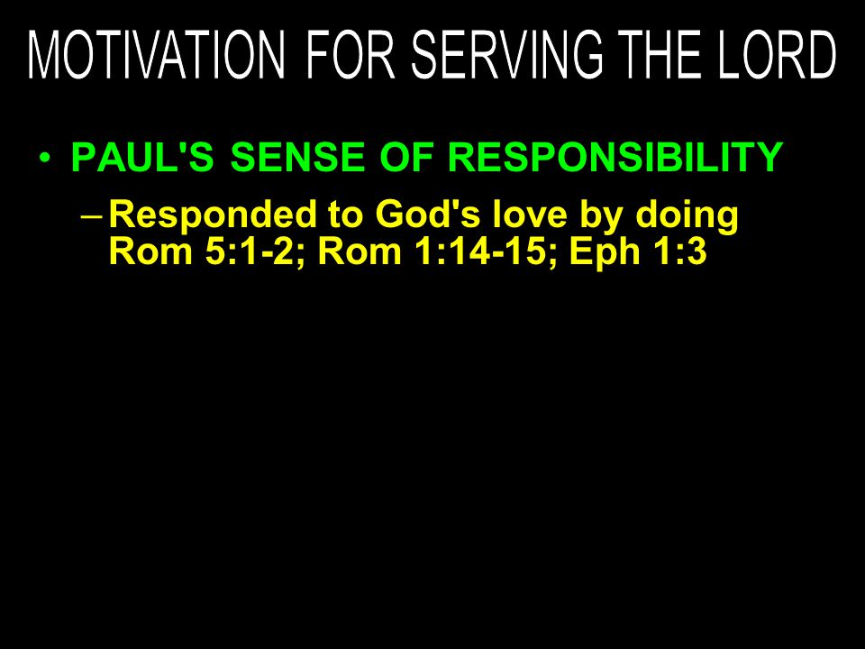 –Responded to God's love by doing Rom 5:1-2; Rom 1:14-15; Eph 1:3