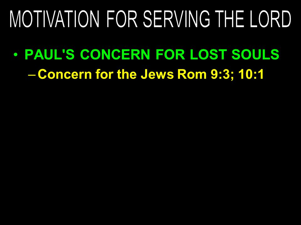 –Concern for the Jews Rom 9:3; 10:1