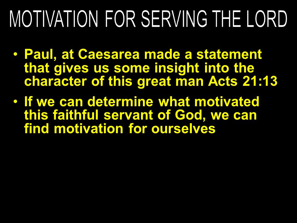 If we can determine what motivated this faithful servant of God, we can find motivation for ourselves