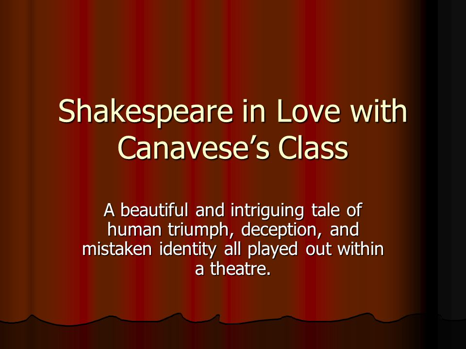 Shakespeare in Love with Canaveses Class A beautiful and intriguing tale of human triumph, deception, and mistaken identity all played out within a th