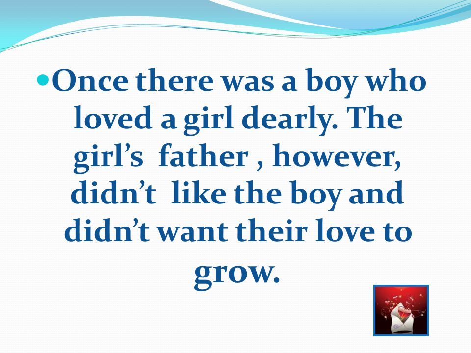 Once there was a boy who loved a girl dearly.