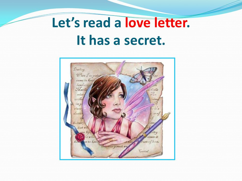 Lets read a love letter. It has a secret.