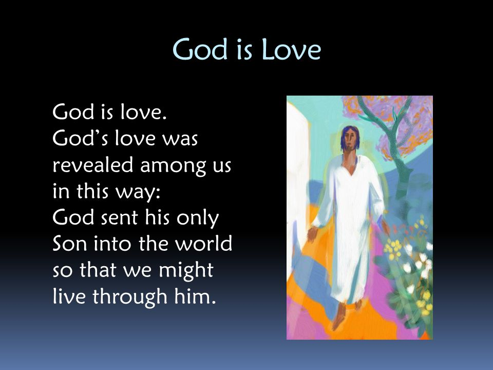 God is Love In this is love; not that we loved God but that he loved us and sent his Son to be the atoning sacrifice for our sins.