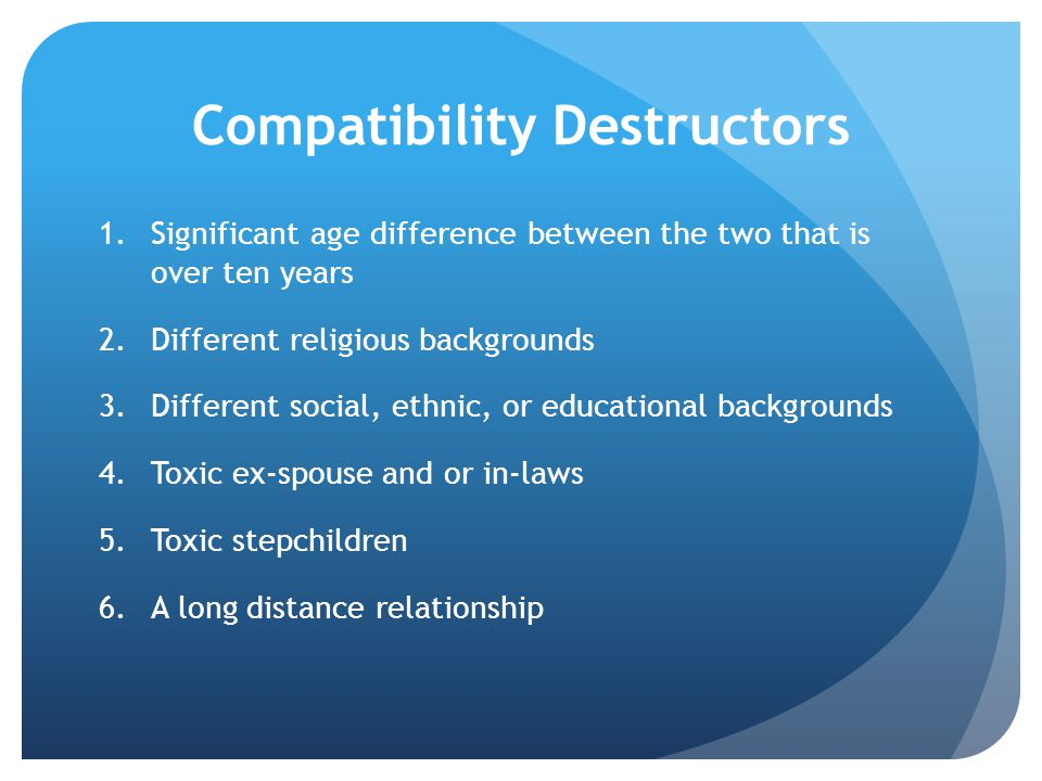 Compatibility Destructors 1.Significant age difference between the two that is over ten years 2.Different religious backgrounds 3.Different social, et