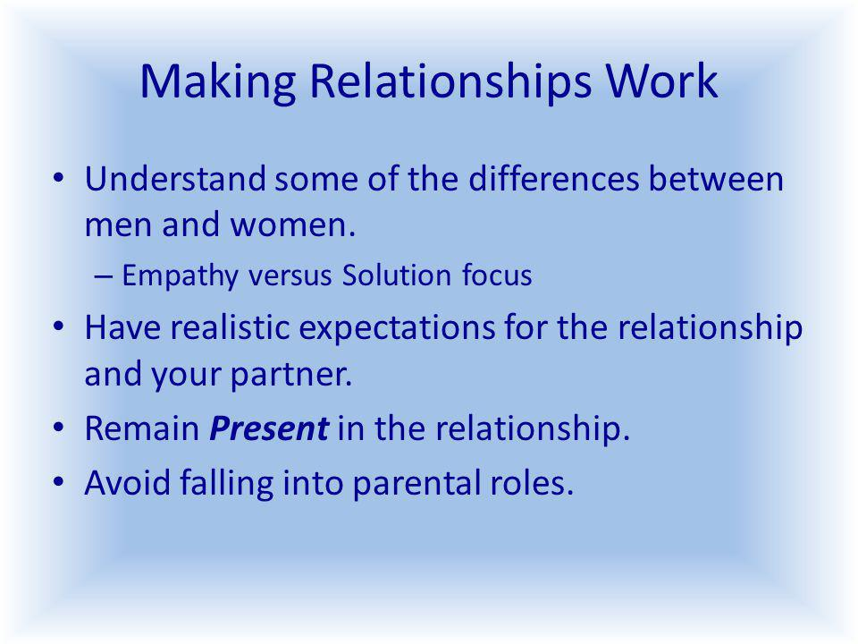 Making Relationships Work Understand some of the differences between men and women.