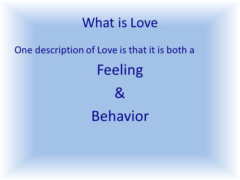 What is Love One description of Love is that it is both a Feeling & Behavior