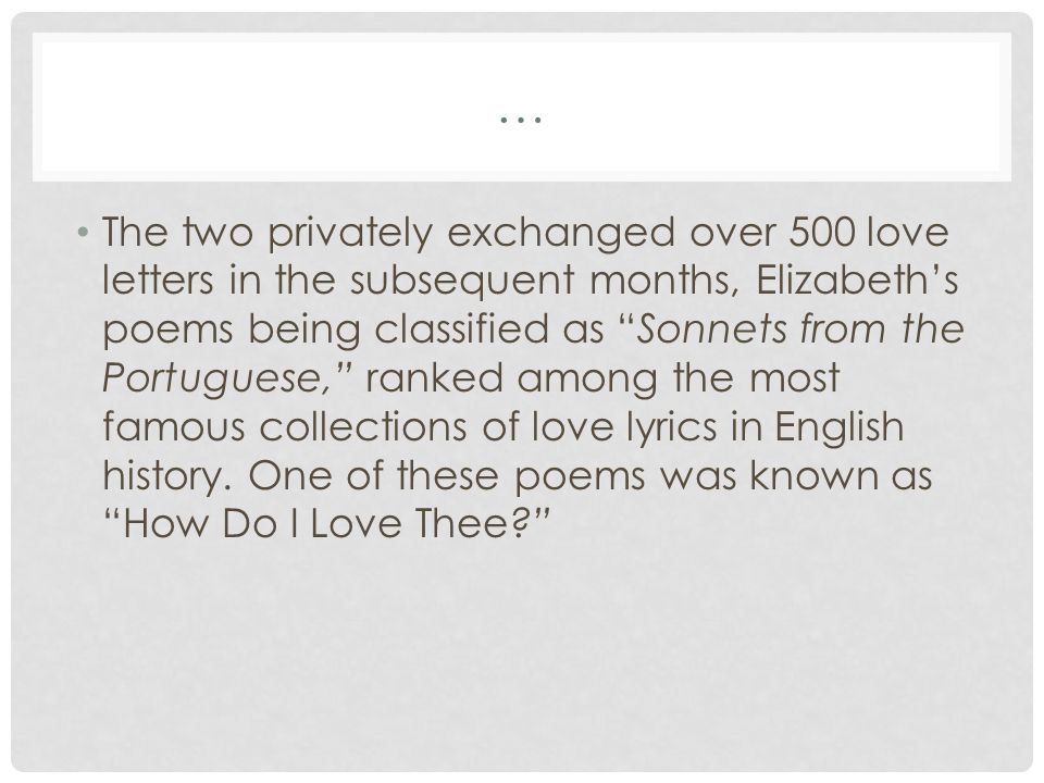 … The two privately exchanged over 500 love letters in the subsequent months, Elizabeths poems being classified as Sonnets from the Portuguese, ranked