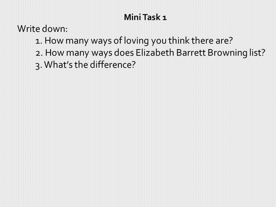 Mini Task 1 Write down: 1.How many ways of loving you think there are.