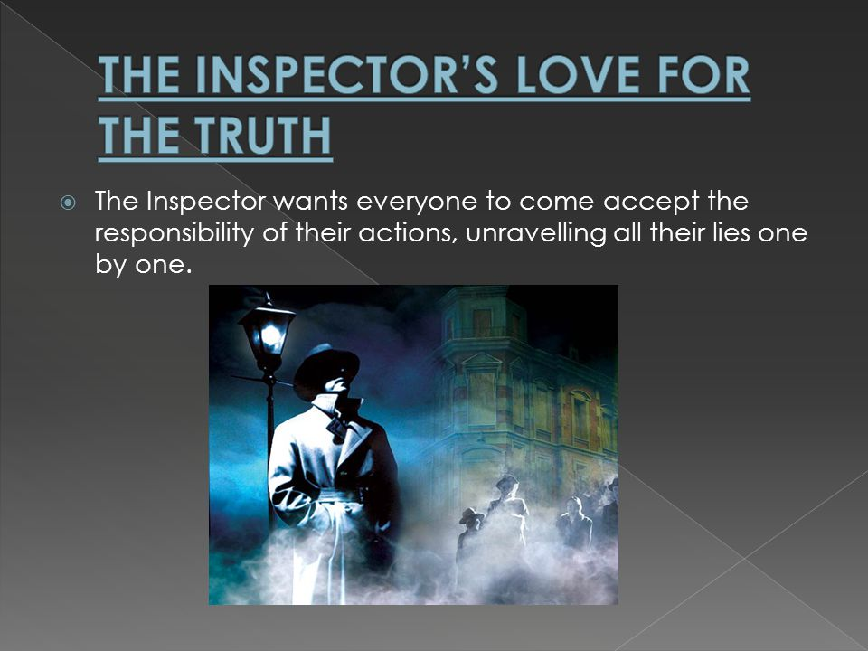 The Inspector wants everyone to come accept the responsibility of their actions, unravelling all their lies one by one.