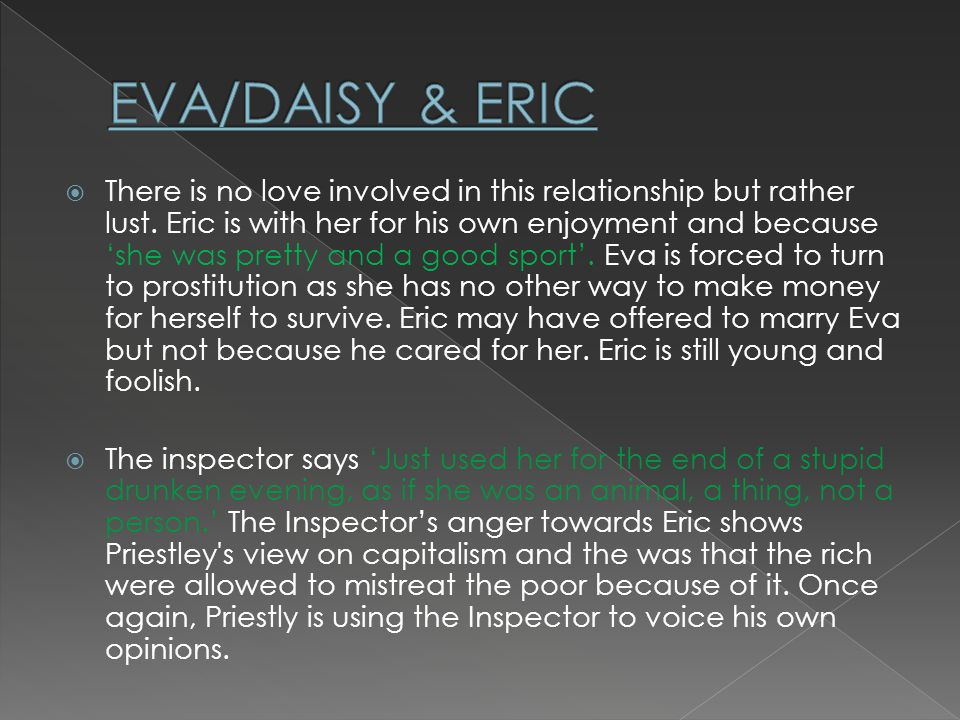 There is no love involved in this relationship but rather lust. Eric is with her for his own enjoyment and because she was pretty and a good sport. Ev