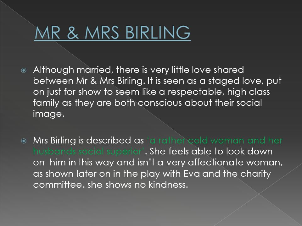 Although married, there is very little love shared between Mr & Mrs Birling.