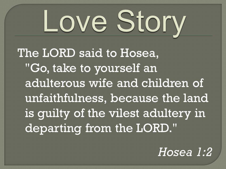The LORD said to Hosea,