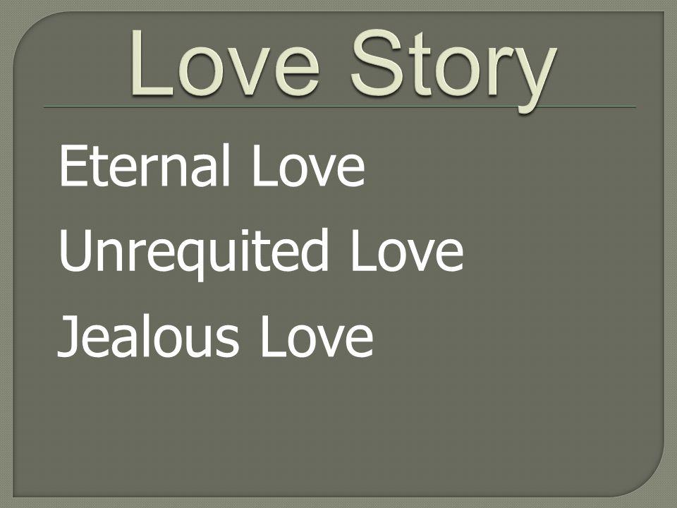 Eternal Love Unrequited Love Jealous Love