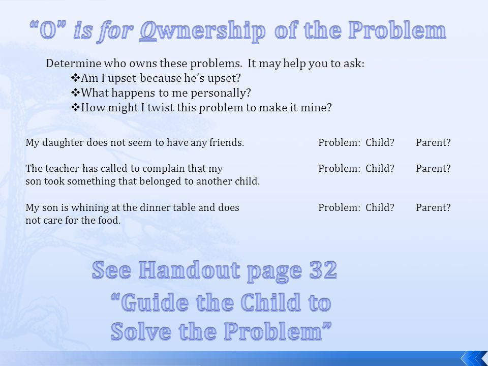 Determine who owns these problems. It may help you to ask: Am I upset because hes upset.
