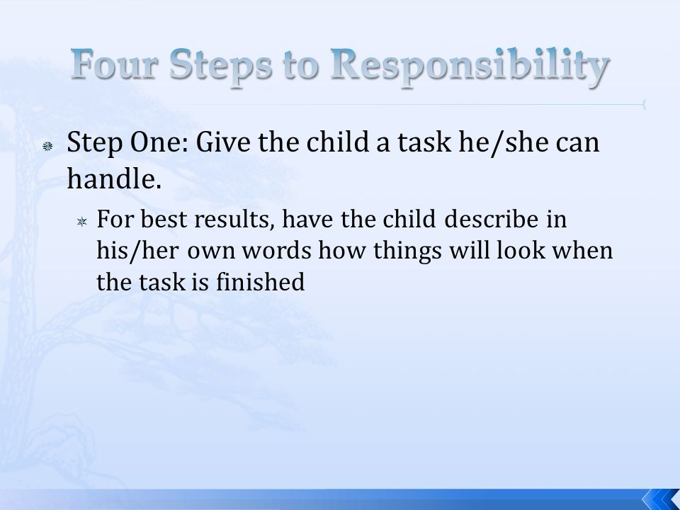 Step One: Give the child a task he/she can handle.