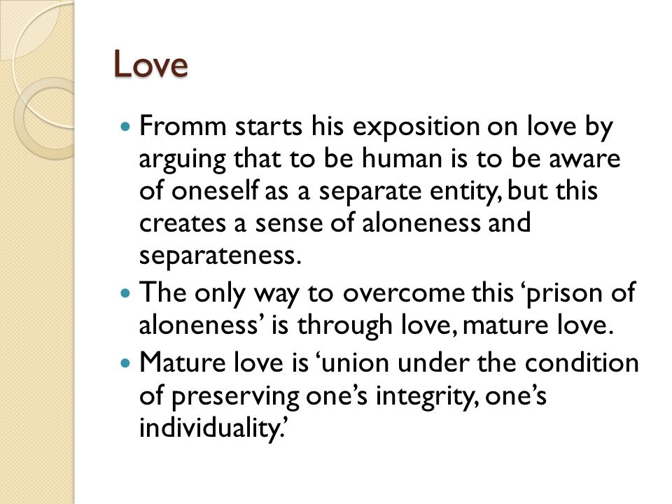 Love is an activity Fromm goes further by saying that love is active: Love is an action, the practice of human power.