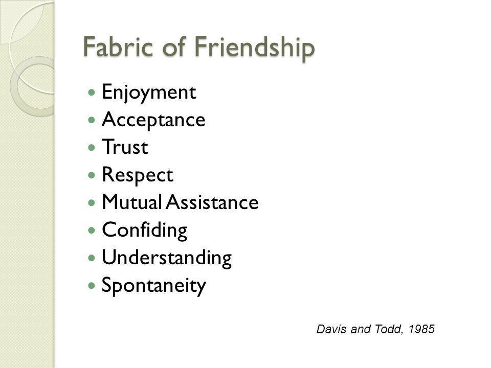 Love and Friendship Two categories or clusters distinguishing love from friendship Passion Cluster Fascination Sexual desire Exclusiveness Caring Cluster Advocacy for partner Giving the utmost Davis and Todd, 1985