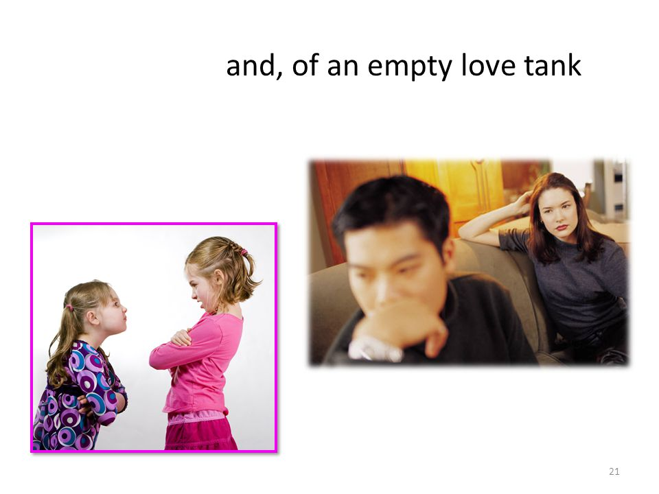 and, of an empty love tank 21