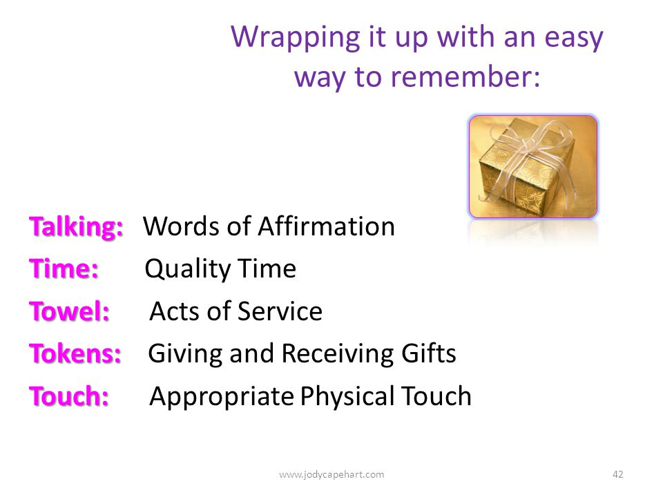 Wrapping it up with an easy way to remember: Talking: Talking: Words of Affirmation Time: Time: Quality Time Towel: Towel: Acts of Service Tokens: Tok