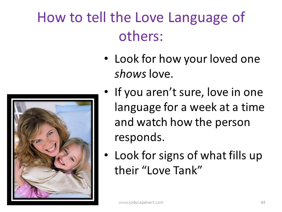 How to tell the Love Language of others: Look for how your loved one shows love. If you arent sure, love in one language for a week at a time and watc