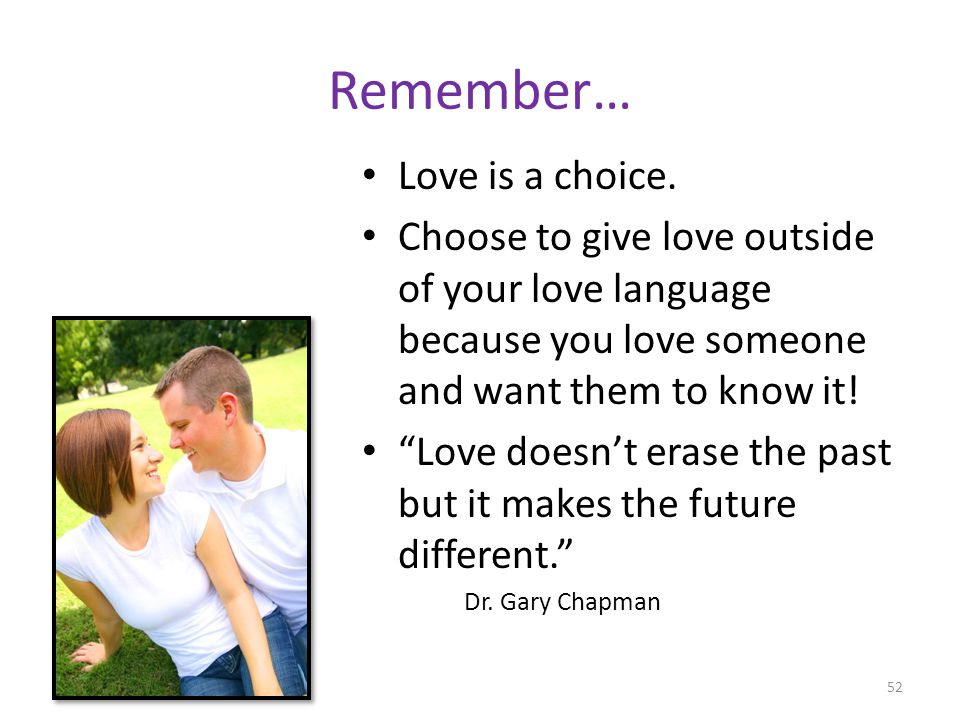 Remember… Love is a choice. Choose to give love outside of your love language because you love someone and want them to know it! Love doesnt erase the