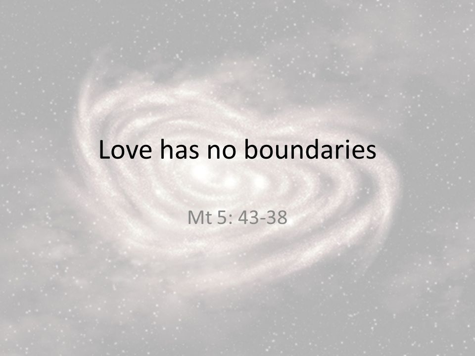Love has no boundaries Mt 5: 43-38