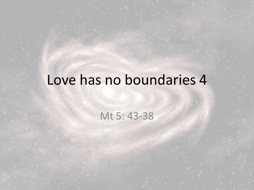 Love has no boundaries 4 Mt 5: 43-38