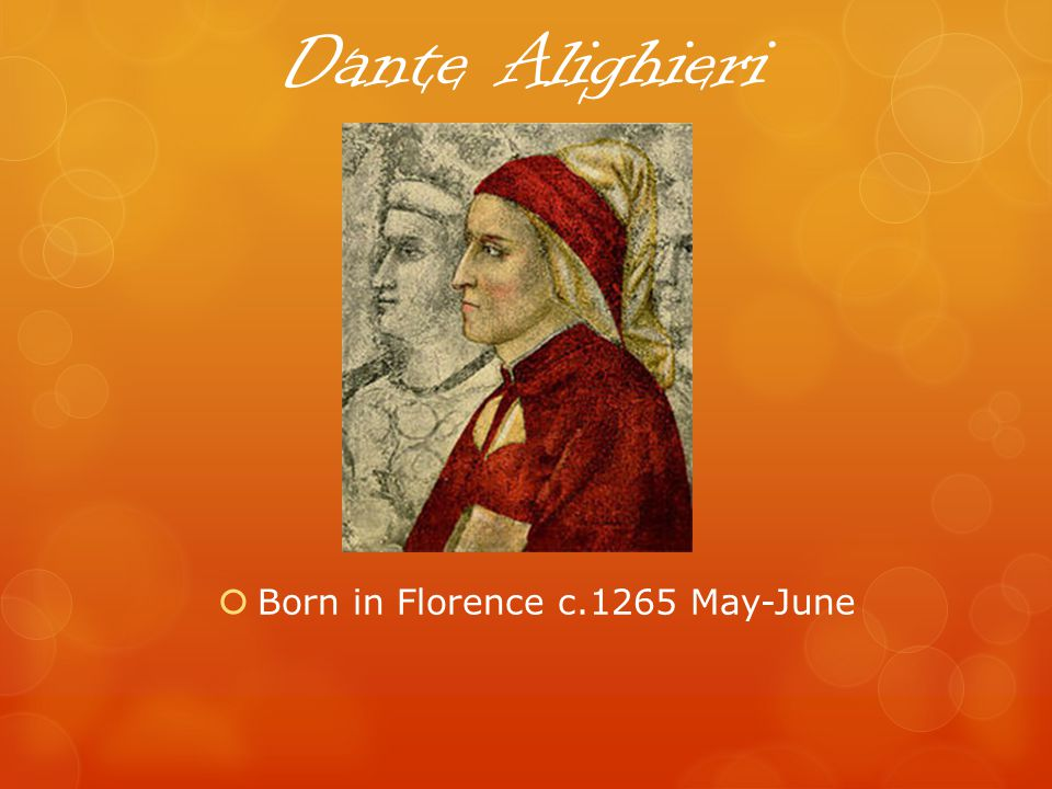 Dante Alighieri Born in Florence c.1265 May-June