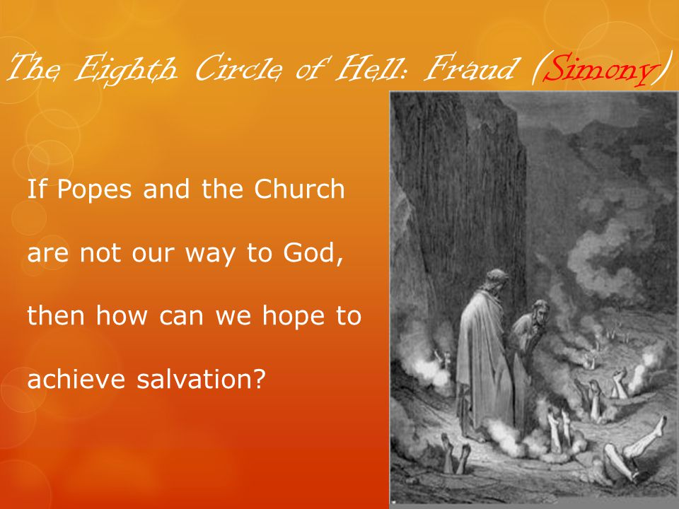 The Eighth Circle of Hell: Fraud (Simony) If Popes and the Church are not our way to God, then how can we hope to achieve salvation