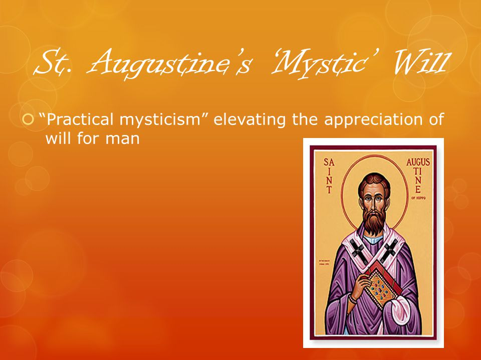 St. Augustines Mystic Will Practical mysticism elevating the appreciation of will for man