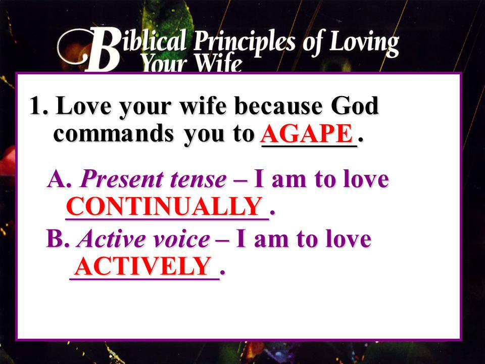 1.Love your wife because God commands you to _______.