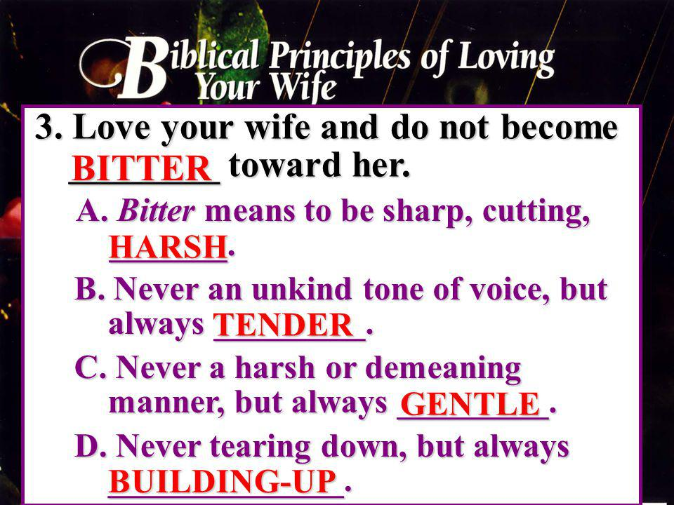 3.Love your wife and do not become ________ toward her.