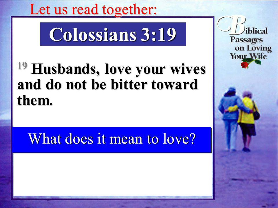 Colossians 3:19 19 Husbands, love your wives and do not be bitter toward them.
