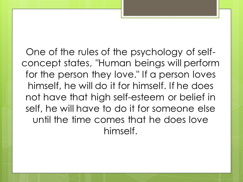 One of the rules of the psychology of self- concept states,