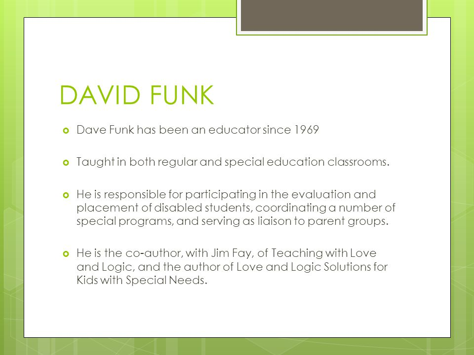 DAVID FUNK Dave Funk has been an educator since 1969 Taught in both regular and special education classrooms. He is responsible for participating in t